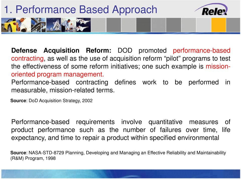Performance-based contracting defines work to be performed in measurable, mission-related terms.