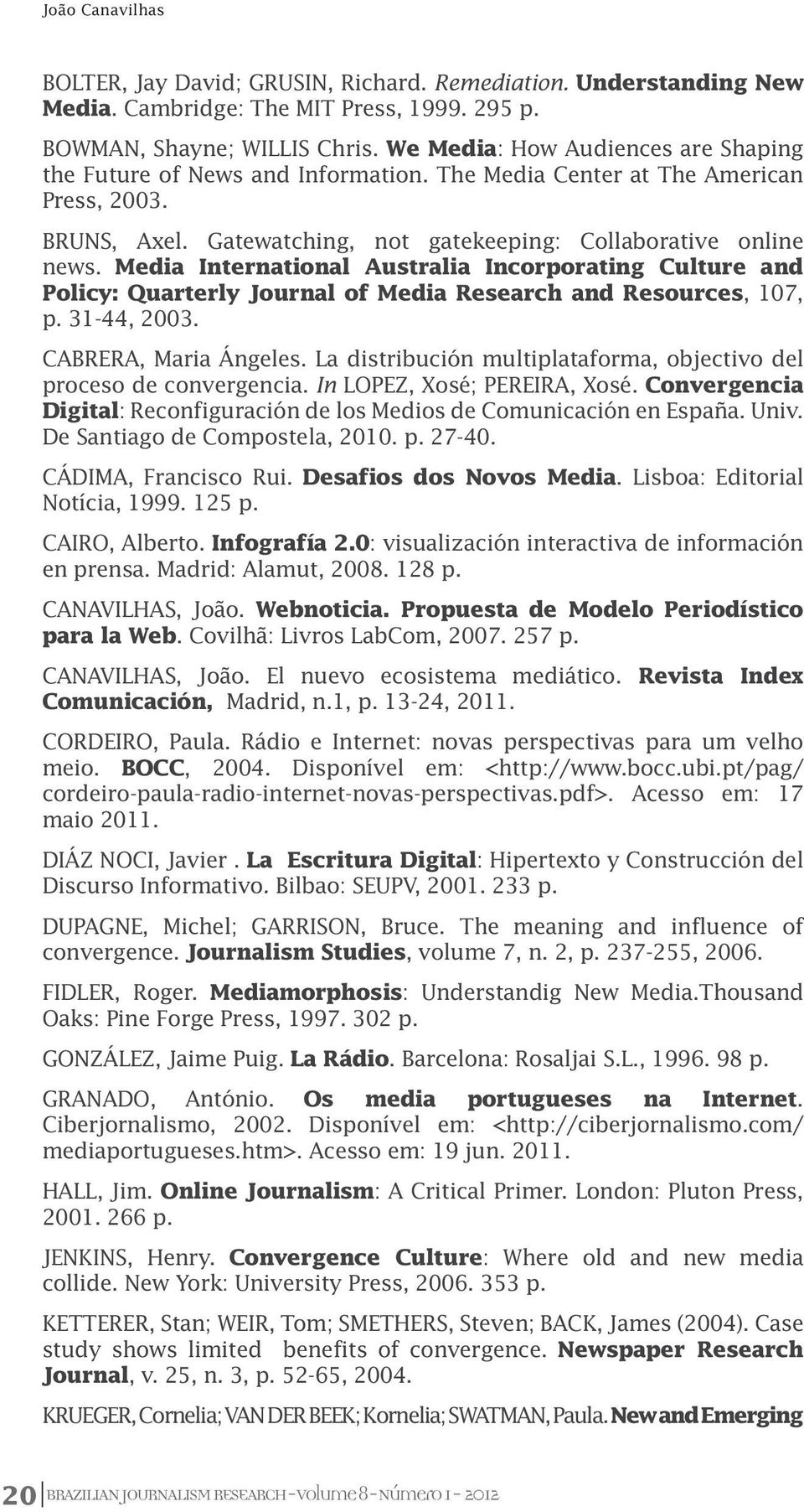 Media International Australia Incorporating Culture and Policy: Quarterly Journal of Media Research and Resources, 107, p. 31-44, 2003. CABRERA, Maria Ángeles.