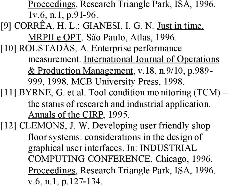 Tool condition mo nitoring (TCM) the status of research and industrial application. Annals of the CIRP, 1995. [12] CLEMONS, J. W.