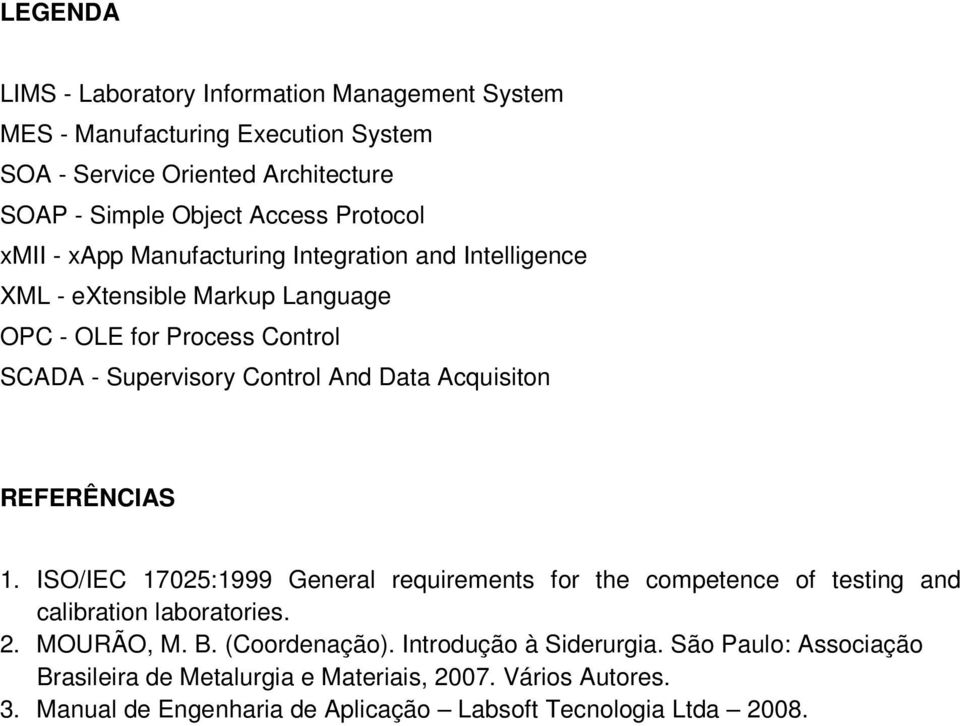 Data Acquisiton REFERÊNCIAS 1. ISO/IEC 17025:1999 General requirements for the competence of testing and calibration laboratories. 2. MOURÃO, M. B. (Coordenação).