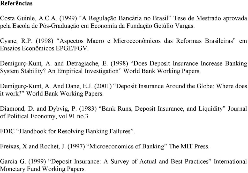 (1998) Does Depost nsurance ncrease Bankng System Stablty? An Emprcal nvestgaton World Bank Workng Papers. Demgurç-Kunt, A. And Dane, E.J. (001) Depost nsurance Around the Globe: Where does t work?