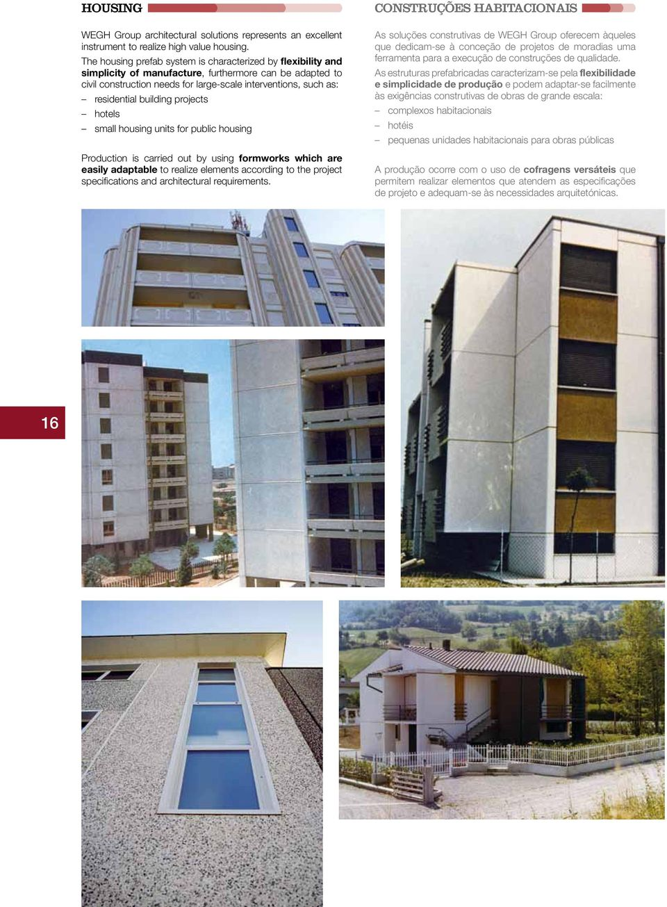 building projects hotels small housing units for public housing Production is carried out by using formworks which are easily adaptable to realize elements according to the project specifications and