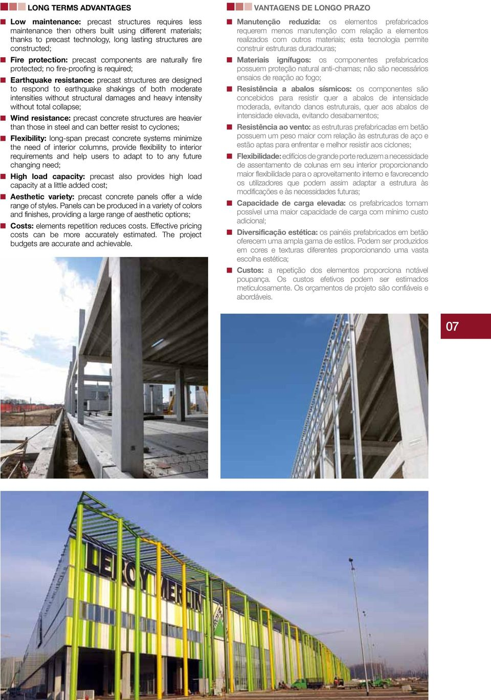moderate intensities without structural damages and heavy intensity without total collapse; Wind resistance: precast concrete structures are heavier than those in steel and can better resist to