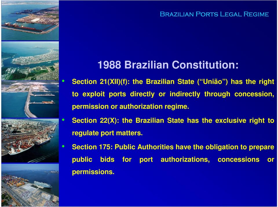 regime. Section 22(X): the Brazilian State has the exclusive right to regulate port matters.