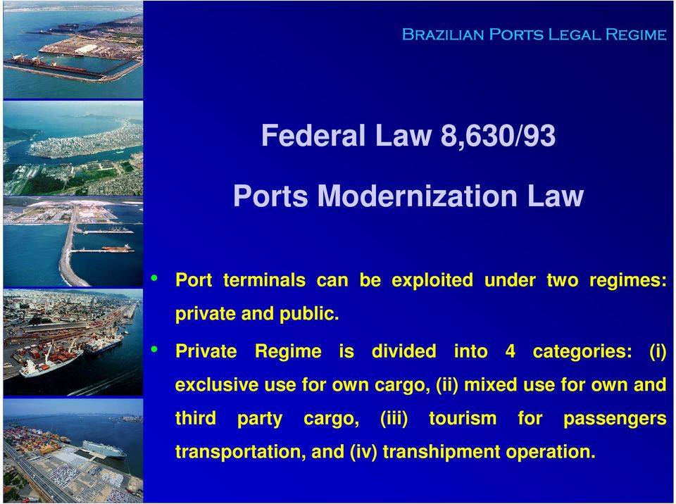Private Regime is divided into 4 categories: (i) exclusive use for own cargo, (ii)