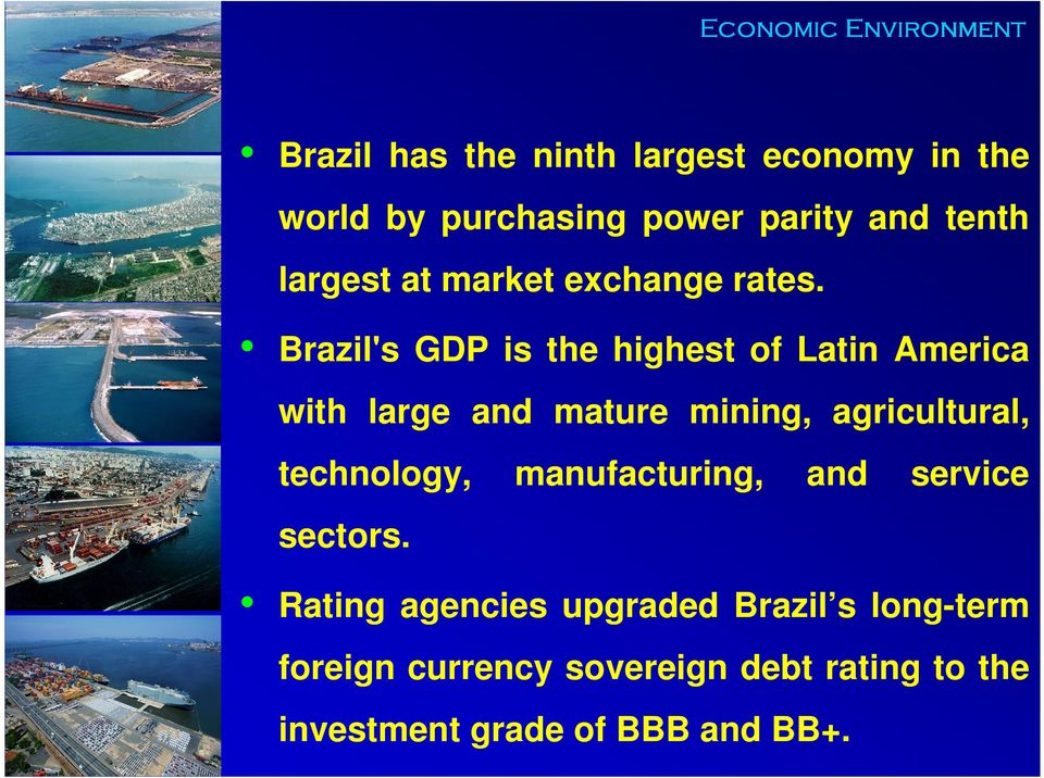 Brazil's GDP is the highest of Latin America with large and mature mining, agricultural, technology,