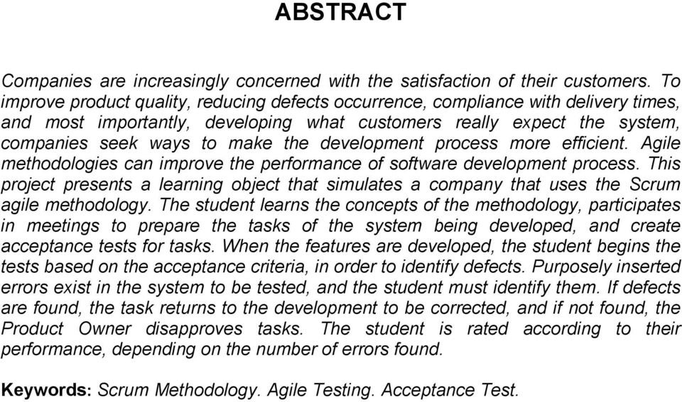 development process more efficient. Agile methodologies can improve the performance of software development process.