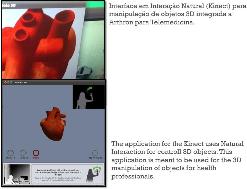 The application for the Kinect uses Natural Interaction for controll 3D
