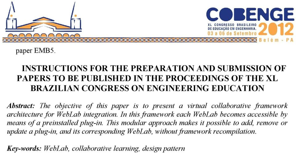 EDUCATION Abstract: The objective of this paper is to present a virtual collaborative framework architecture for WebLab integration.