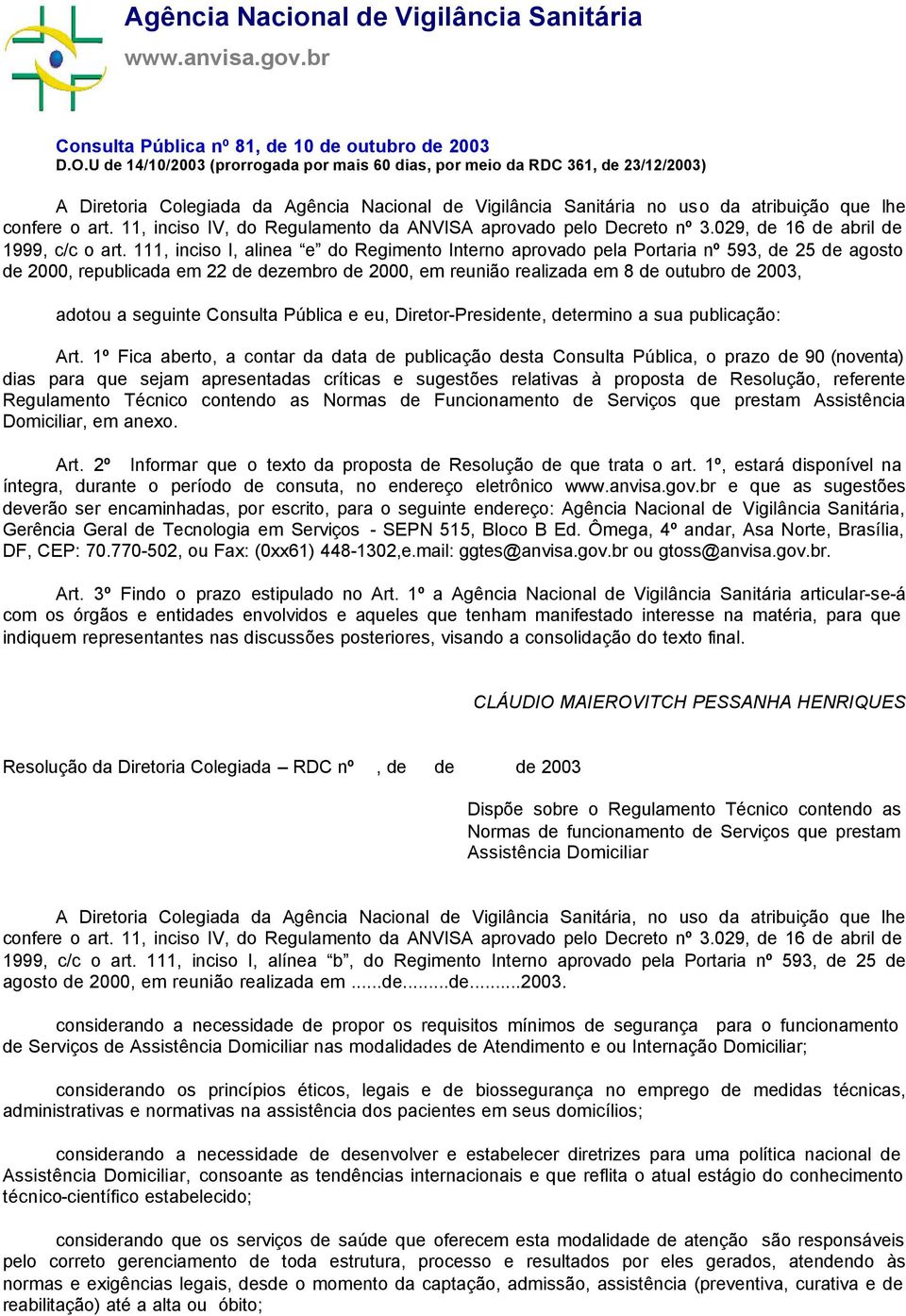 11, inciso IV, do Regulamento da ANVISA aprovado pelo Decreto nº 3.029, de 16 de abril de 1999, c/c o art.