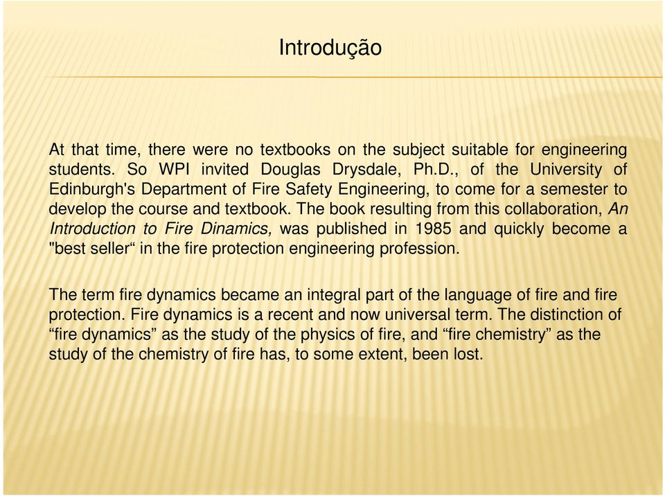 "The book resulting from this collaboration, An Introduction to Fire Dinamics, was published in 1985 and quickly become a ""best seller in the fire protection engineering profession."