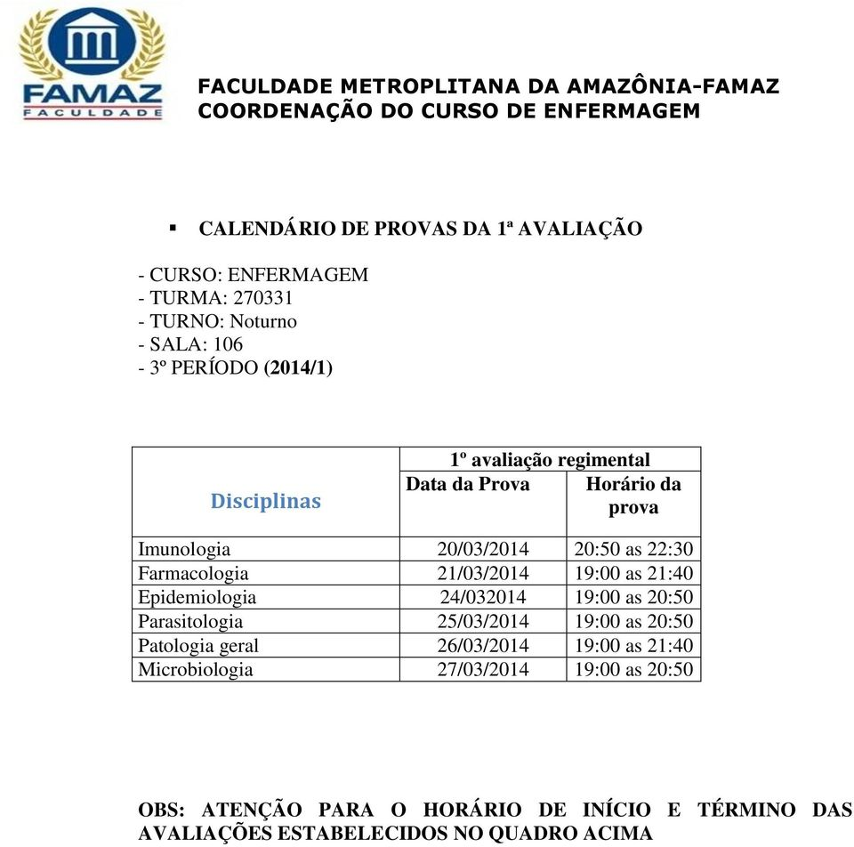 Epidemiologia 24/032014 19:00 as 20:50 Parasitologia 25/03/2014 19:00 as