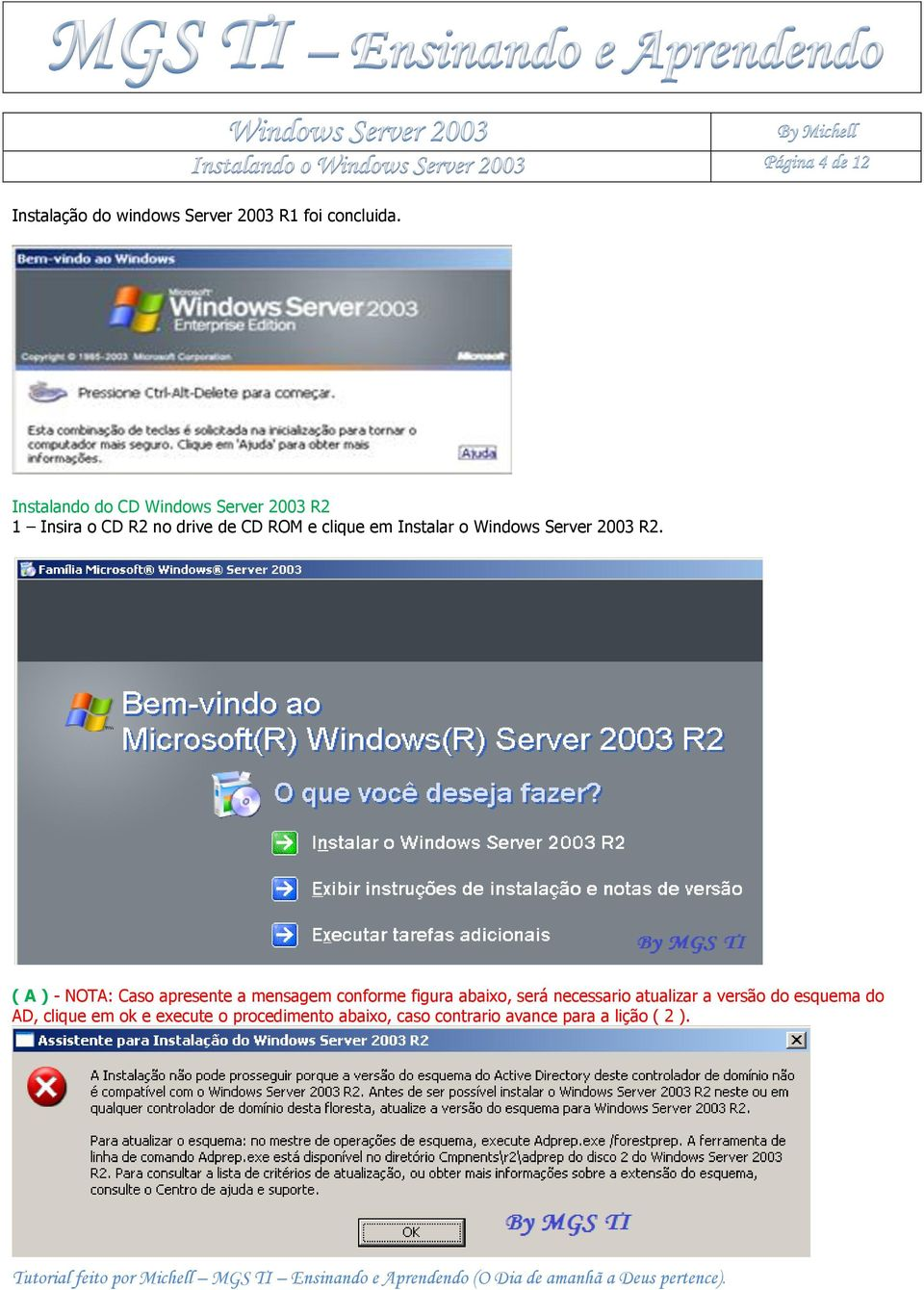 Instalar o Windows Server 2003 R2.