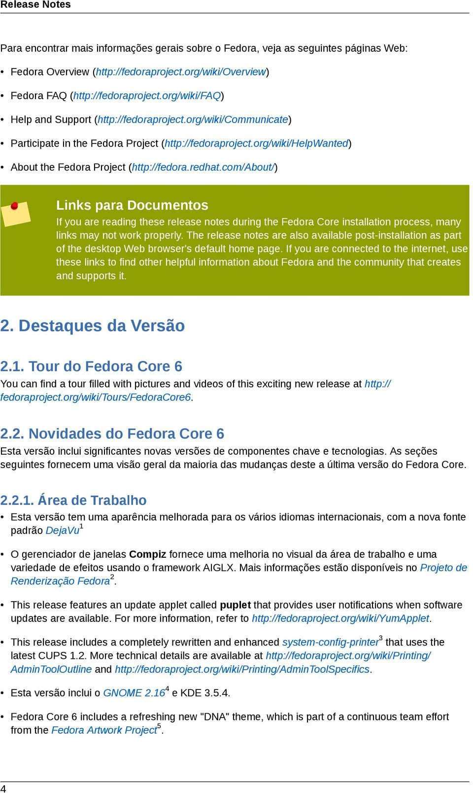 com/about/) Links para Documentos If you are reading these release notes during the Fedora Core installation process, many links may not work properly.