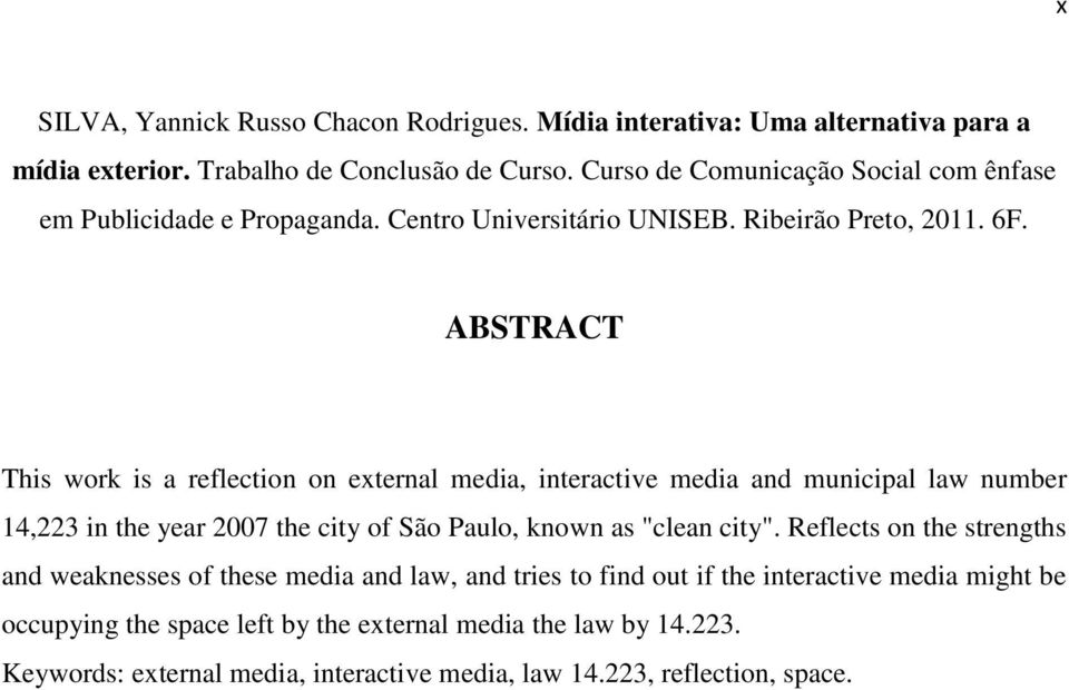 "ABSTRACT This work is a reflection on external media, interactive media and municipal law number 14,223 in the year 2007 the city of São Paulo, known as ""clean city""."