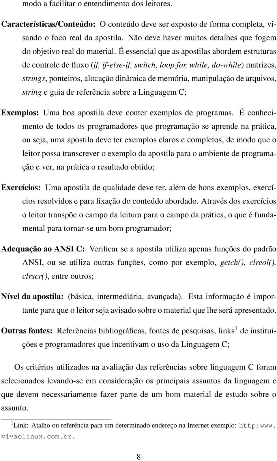 É essencial que as apostilas abordem estruturas de controle de fluxo (if, if-else-if, switch, loop for, while, do-while) matrizes, strings, ponteiros, alocação dinâmica de memória, manipulação de