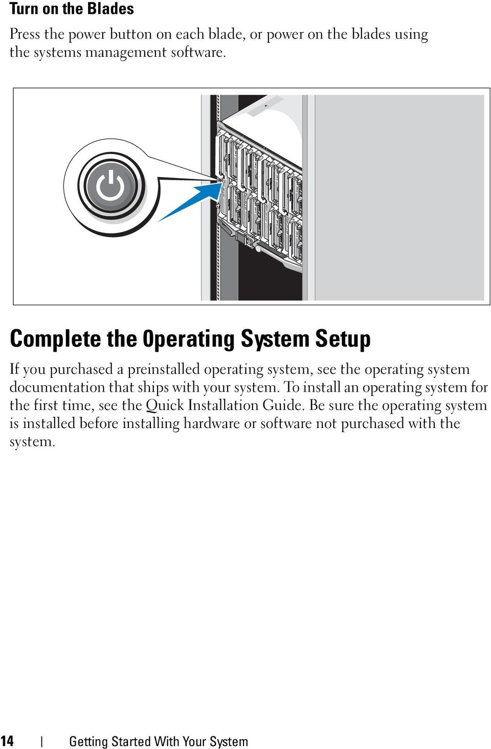 that ships with your system. To install an operating system for the first time, see the Quick Installation Guide.