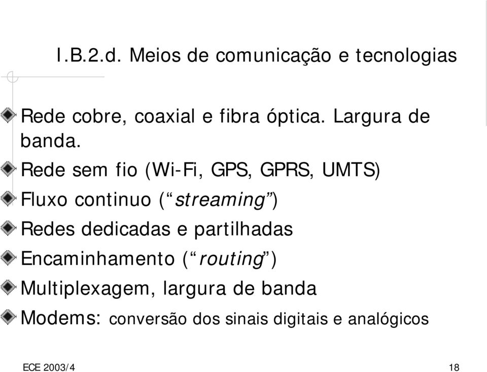 Rede sem fio (Wi-Fi, GPS, GPRS, UMTS) Fluxo continuo ( streaming ) Redes