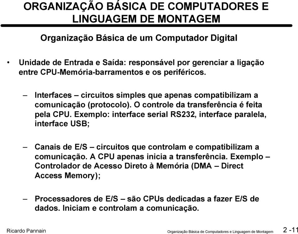 Exemplo: interface serial RS232, interface paralela, interface USB; Canais de E/S circuitos que controlam e compatibilizam a comunicação.