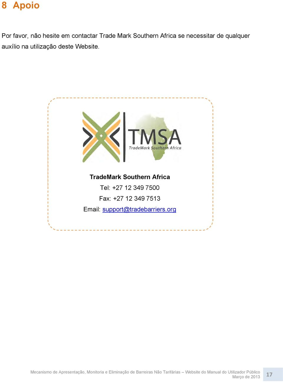 TradeMark Southern Africa Tel: +27 12 349 7500 Fax: +27 12 349 7513 Email: TradeMark