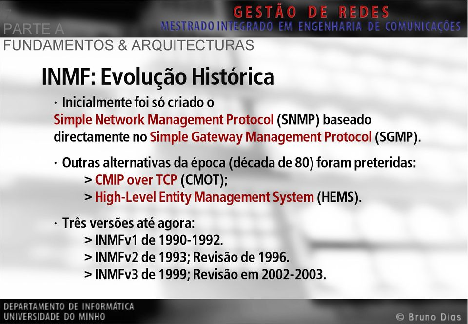 Outras alternativas da época (década de 80) foram preteridas: > CMIP over TCP (CMOT); > High-Level