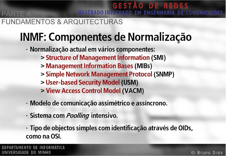 User-based Security Model (USM) > View Access Control Model (VACM) Modelo de comunicação assimétrico e