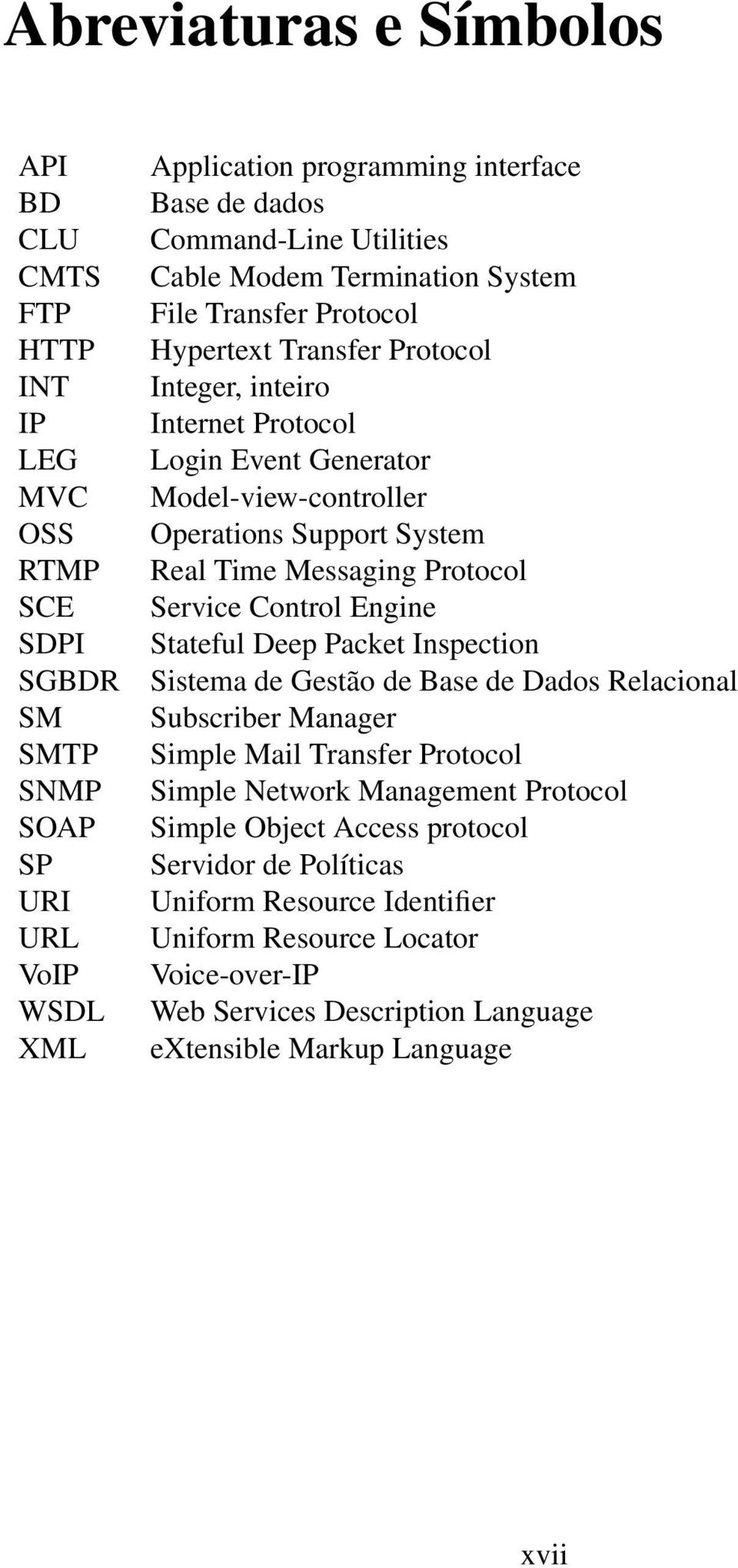 Real Time Messaging Protocol Service Control Engine Stateful Deep Packet Inspection Sistema de Gestão de Base de Dados Relacional Subscriber Manager Simple Mail Transfer Protocol Simple Network
