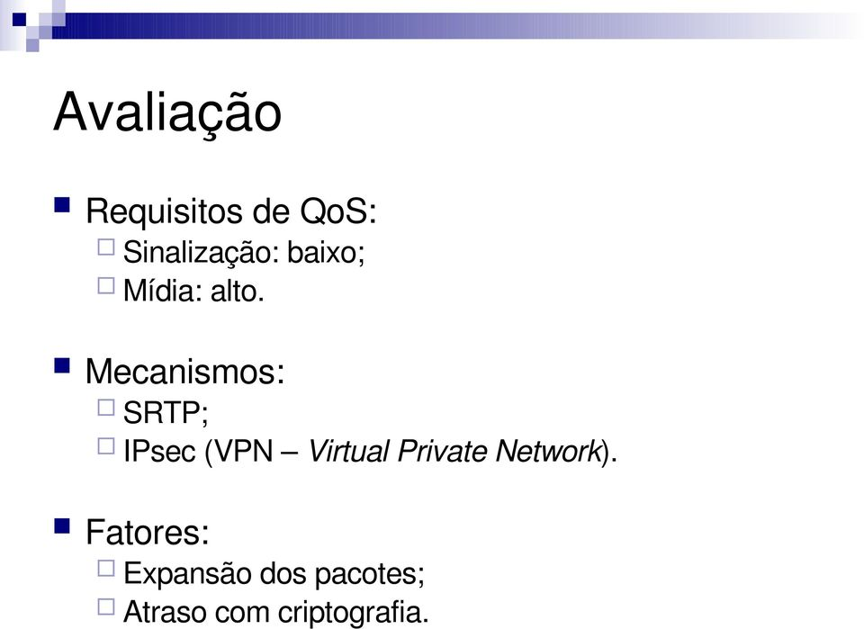Mecanismos: SRTP; IPsec (VPN Virtual