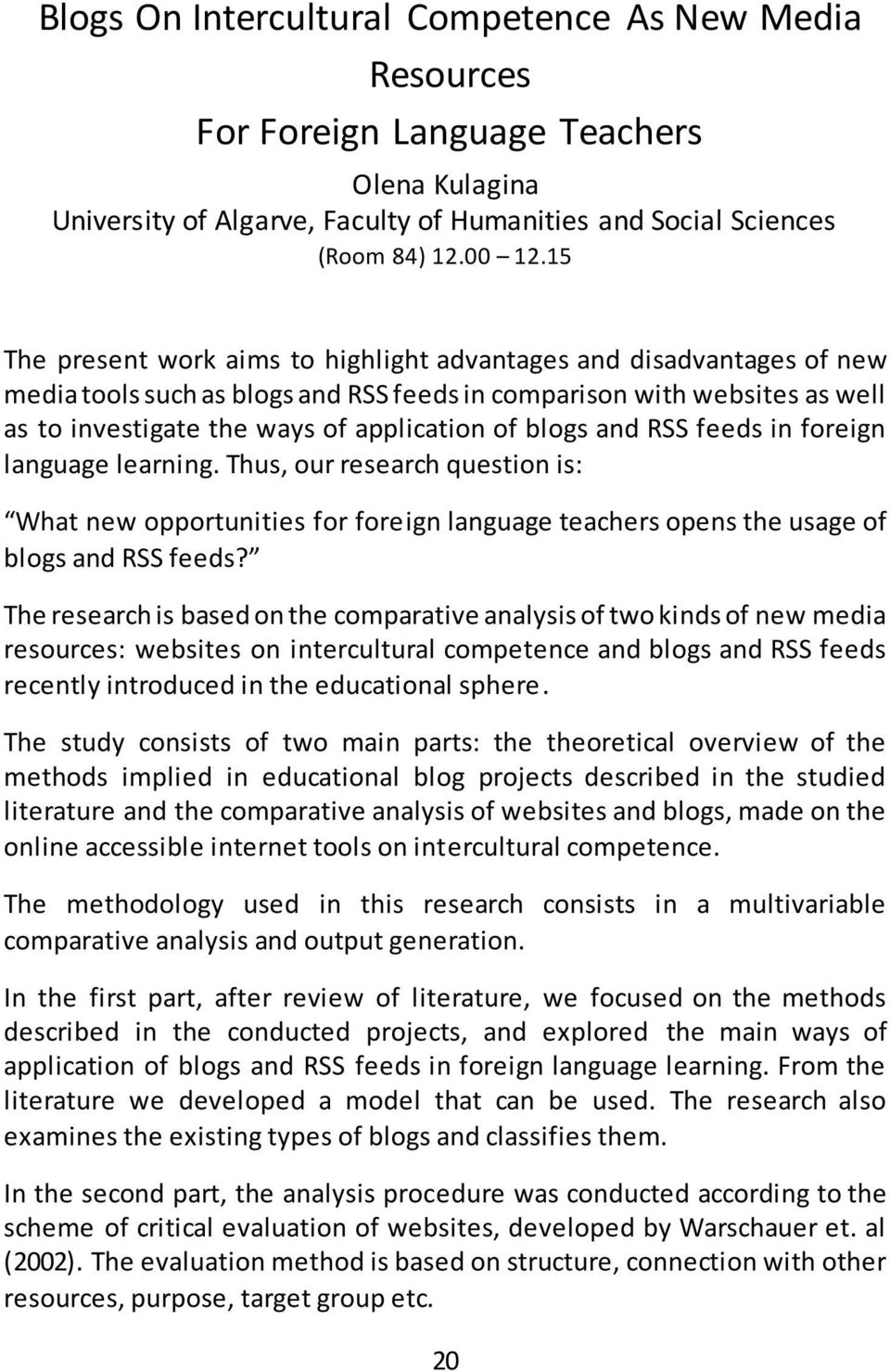 blogs and RSS feeds in foreign language learning. Thus, our research question is: What new opportunities for foreign language teachers opens the usage of blogs and RSS feeds?