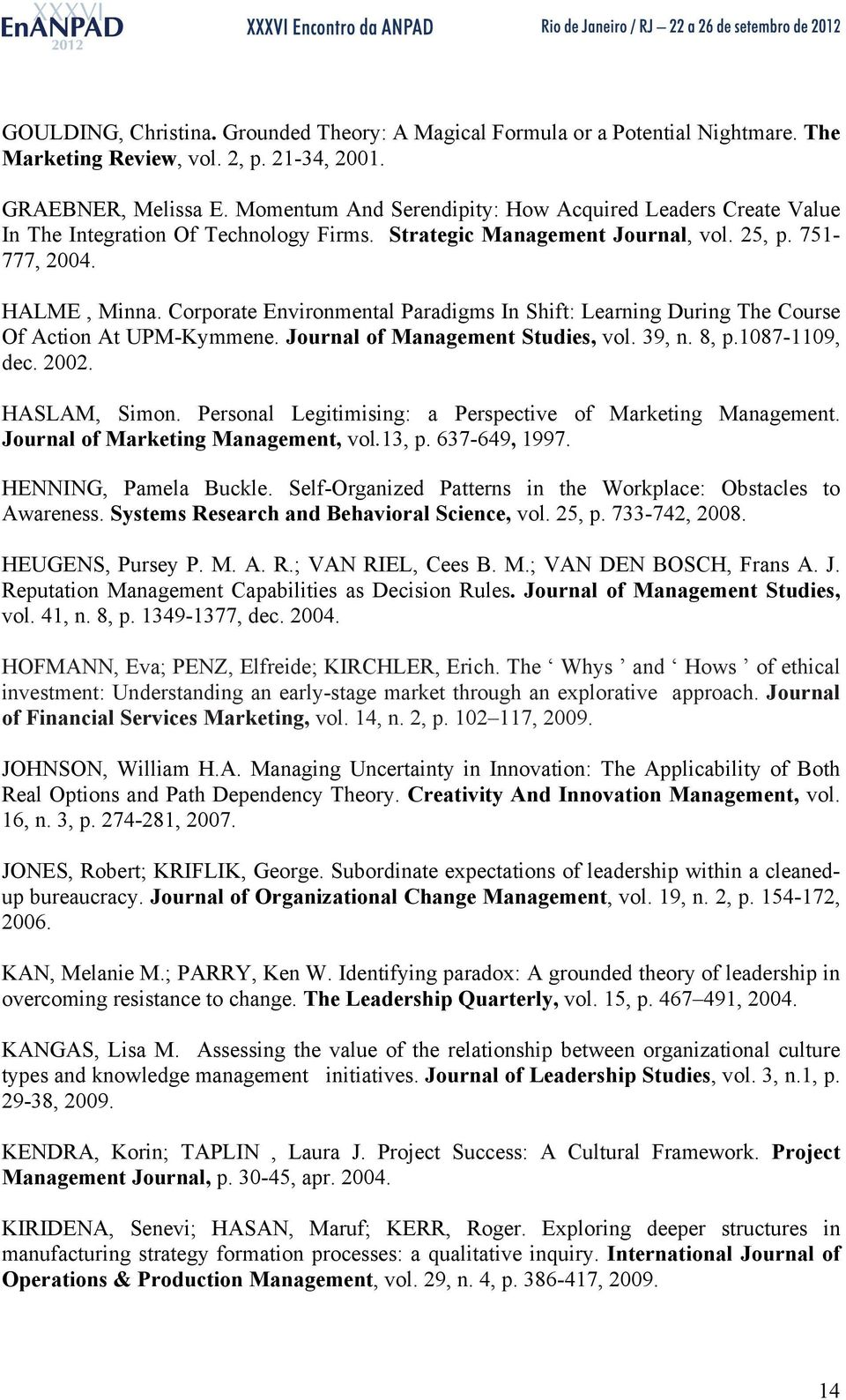 Corporate Environmental Paradigms In Shift: Learning During The Course Of Action At UPM-Kymmene. Journal of Management Studies, vol. 39, n. 8, p.1087-1109, dec. 2002. HASLAM, Simon.