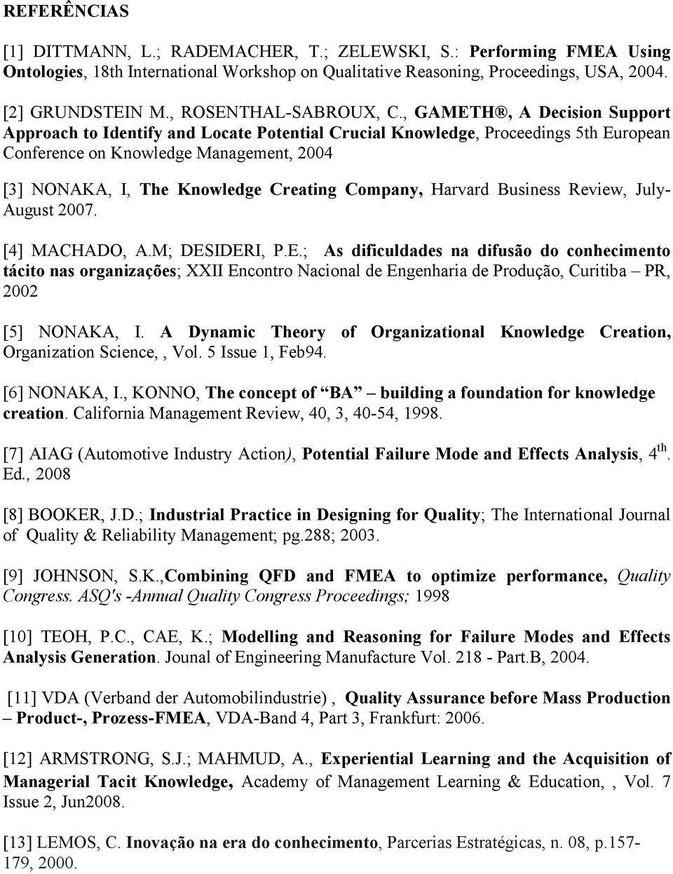 , GAMETH, A Decision Support Approach to Identify and Locate Potential Crucial Knowledge, Proceedings 5th European Conference on Knowledge Management, 2004 [3] NONAKA, I, The Knowledge Creating
