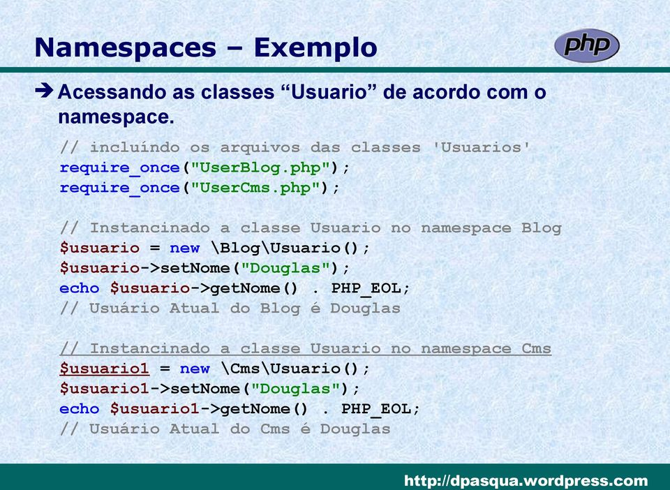 "php""); // Instancinado a classe Usuario no namespace Blog $usuario = new \Blog\Usuario(); $usuario->setnome(""douglas""); echo"