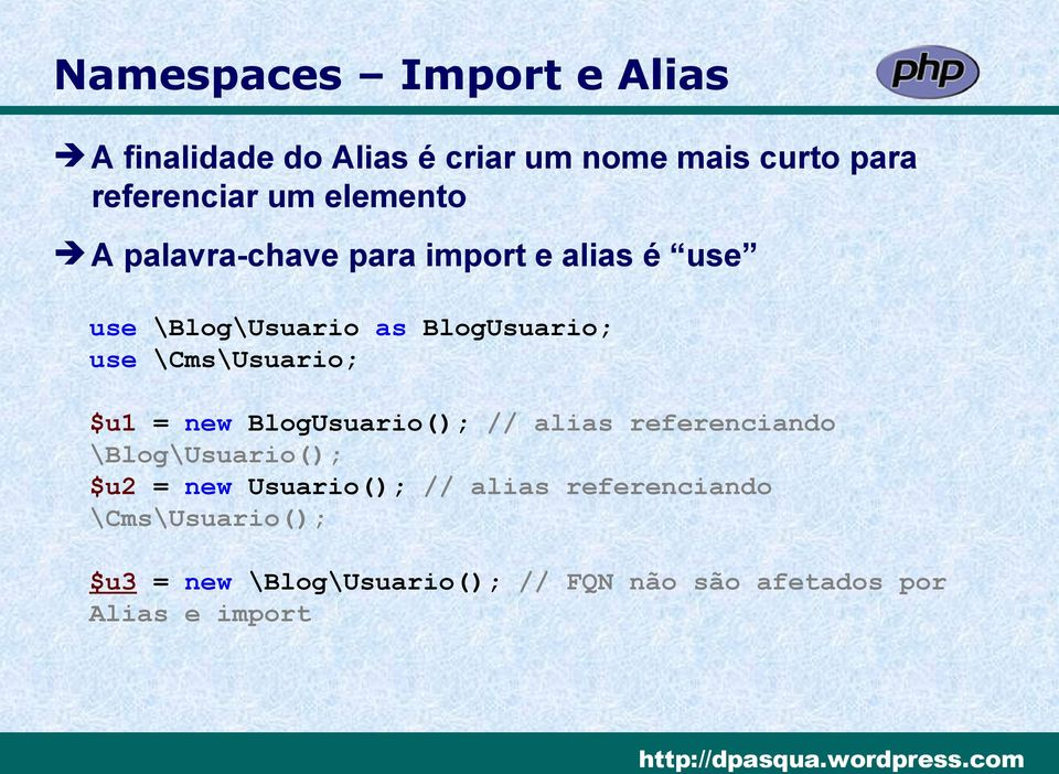 \Cms\Usuario; $u1 = new BlogUsuario(); // alias referenciando \Blog\Usuario(); $u2 = new