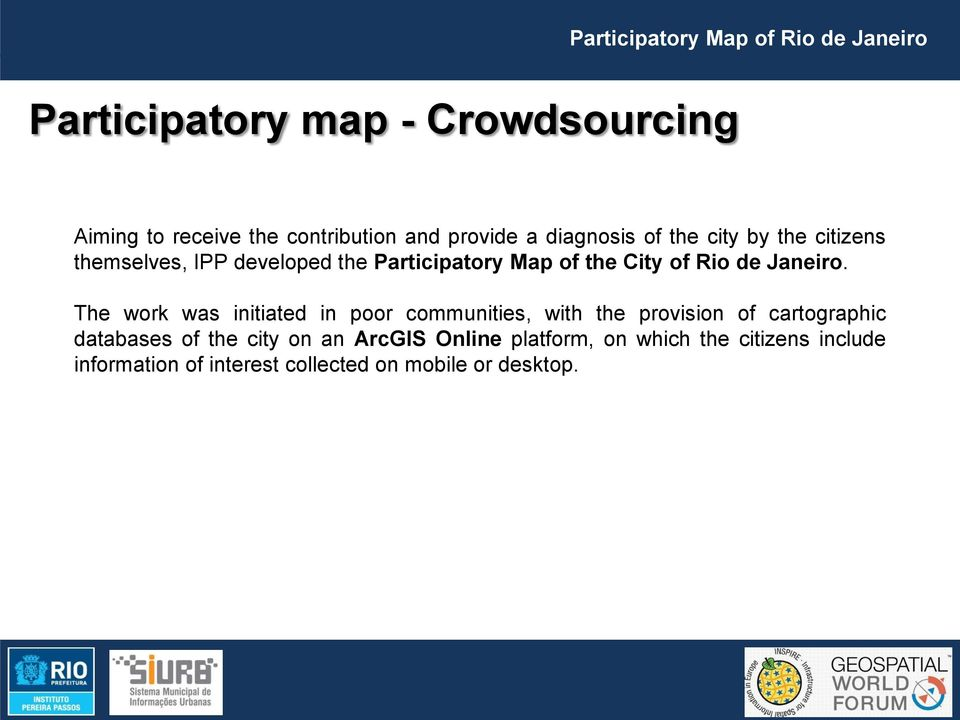 The work was initiated in poor communities, with the provision of cartographic databases of the city on