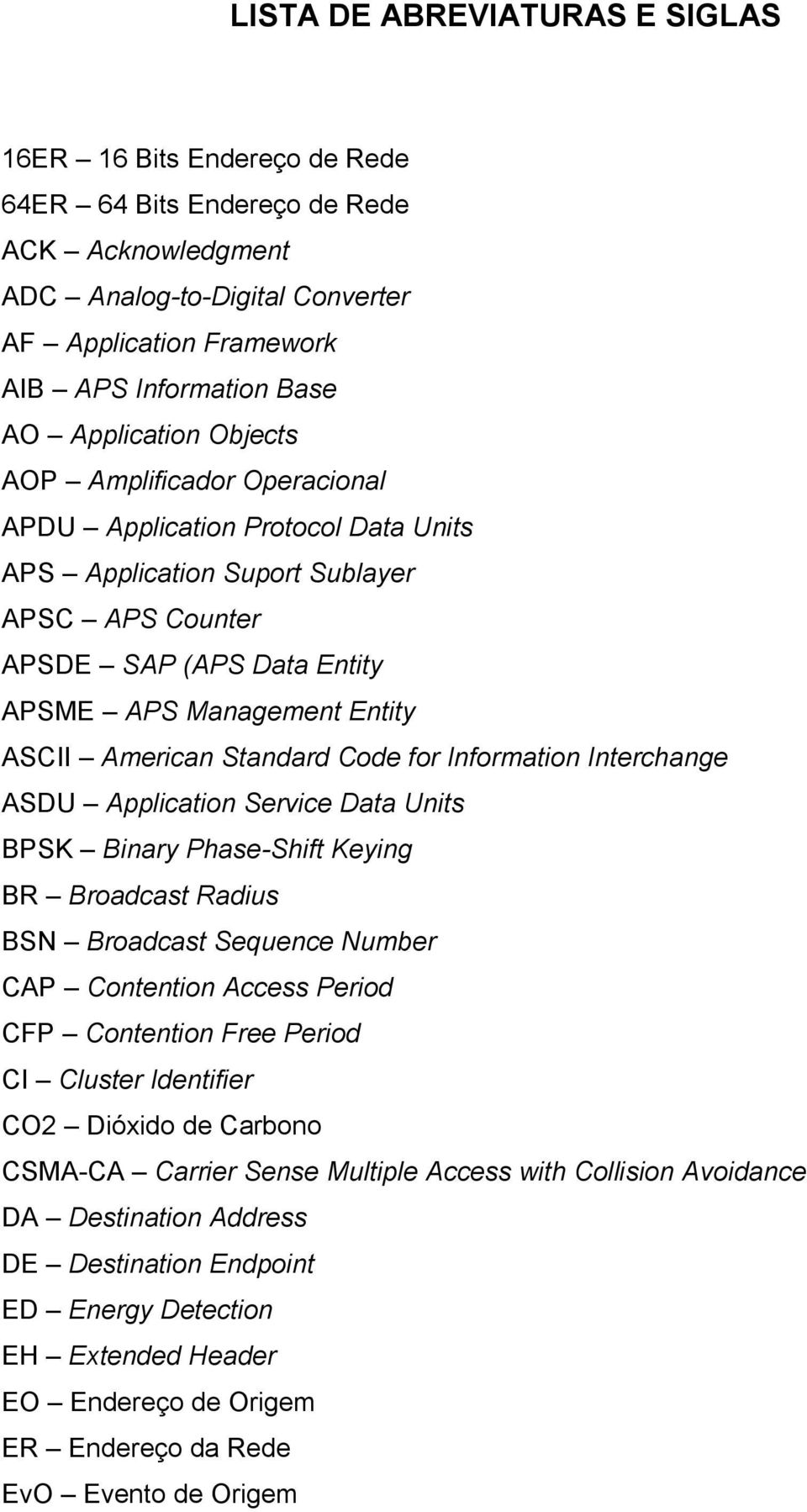 American Standard Code for Information Interchange ASDU Application Service Data Units BPSK Binary Phase-Shift Keying BR Broadcast Radius BSN Broadcast Sequence Number CAP Contention Access Period