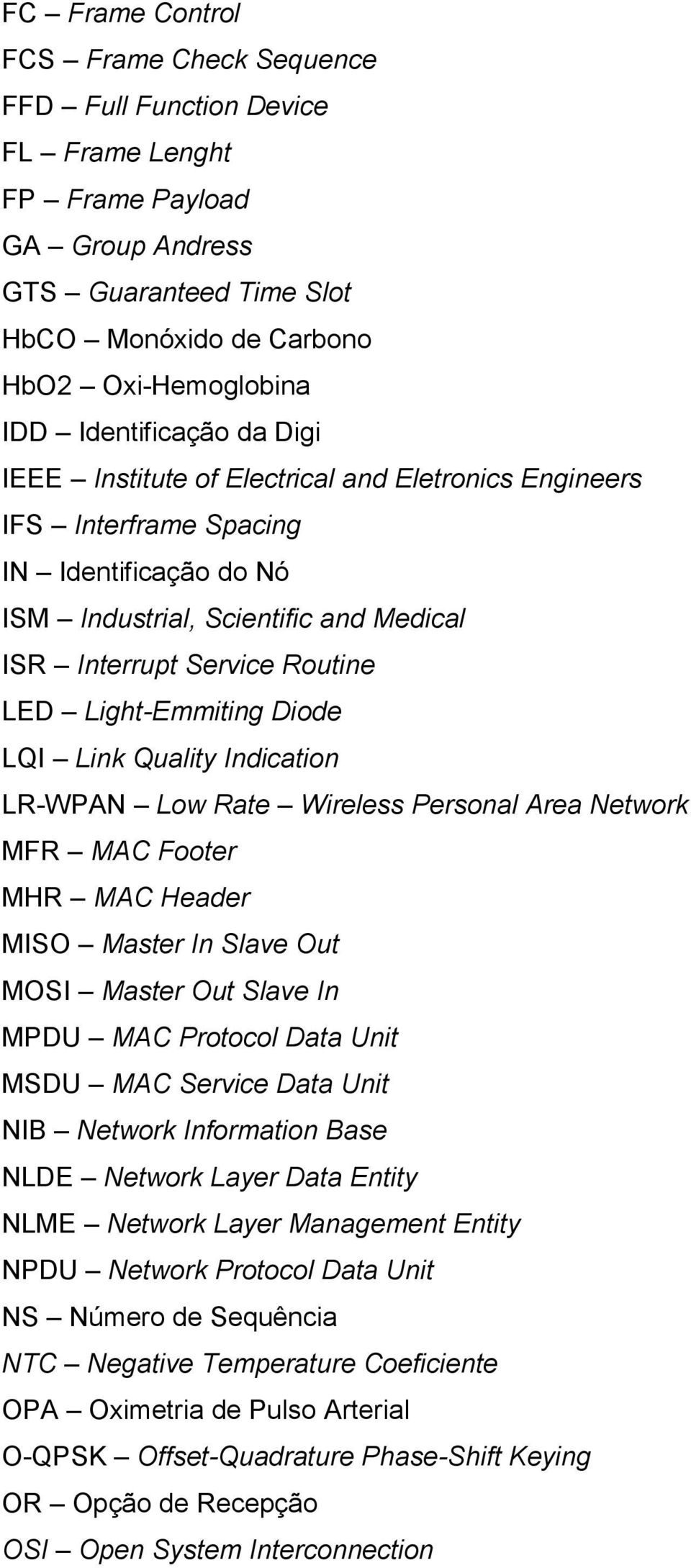 Light-Emmiting Diode LQI Link Quality Indication LR-WPAN Low Rate Wireless Personal Area Network MFR MAC Footer MHR MAC Header MISO Master In Slave Out MOSI Master Out Slave In MPDU MAC Protocol Data