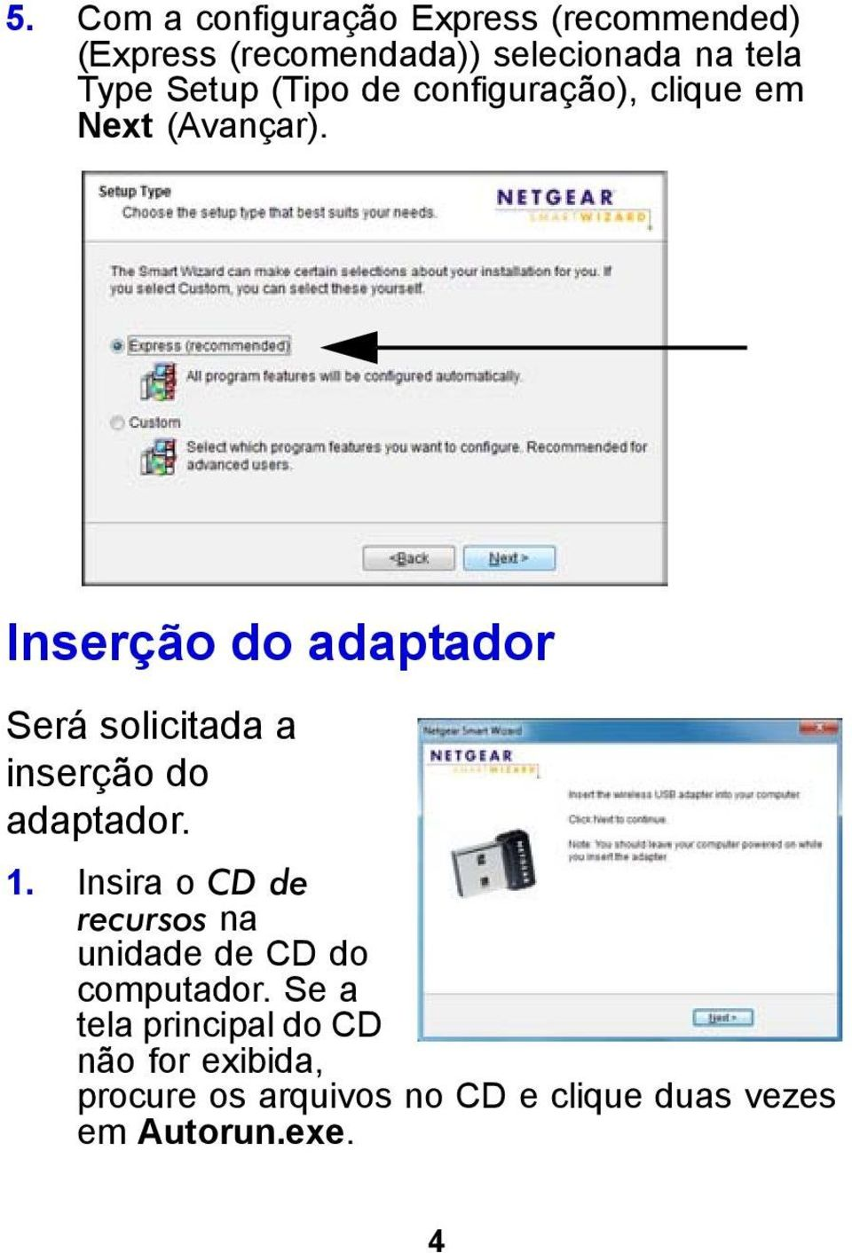 Inserção do adaptador Será solicitada a inserção do adaptador. 1.