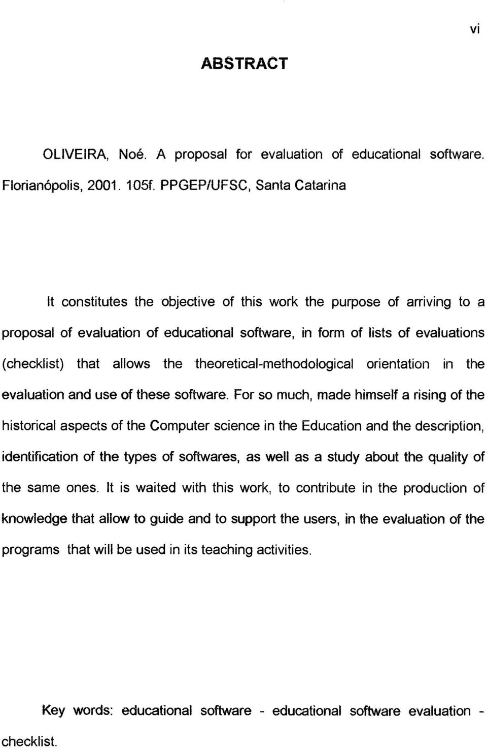 allows the theoretical-methodological orientation in the evaluation and use of these software.