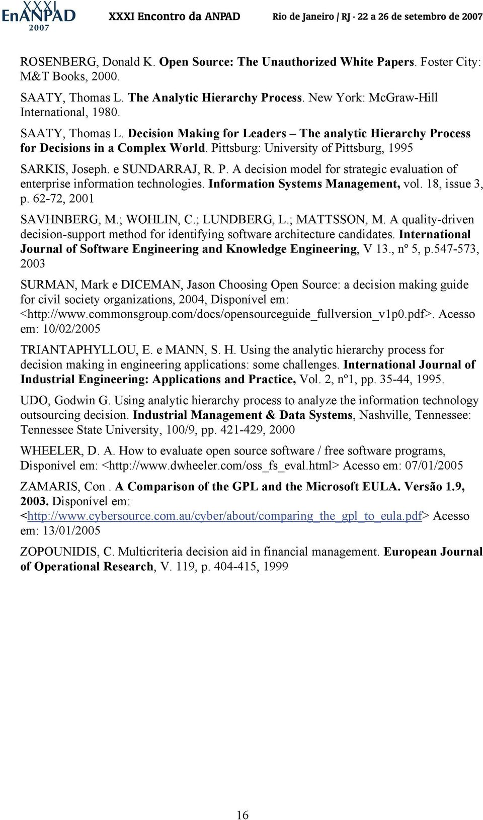 Information Systems Management, vol. 18, issue 3, p. 62-72, 2001 SAVHNBERG, M.; WOHLIN, C.; LUNDBERG, L.; MATTSSON, M.