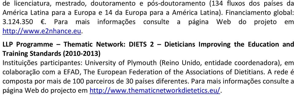 LLP Programme Thematic Network: DIETS 2 Dieticians Improving the Education and Training Standards (2010-2013) Instituições participantes: University of Plymouth (Reino Unido,