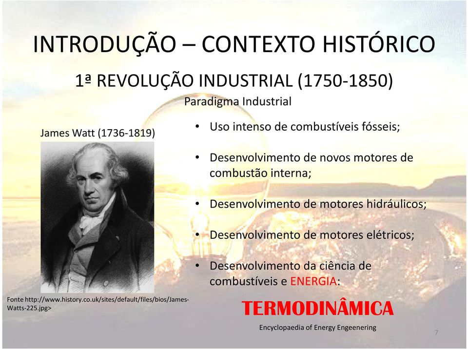 hidráulicos; Desenvolvimento de motores elétricos; Fonte http://www.history.co.uk/sites/default/files/bios/james- Watts-225.