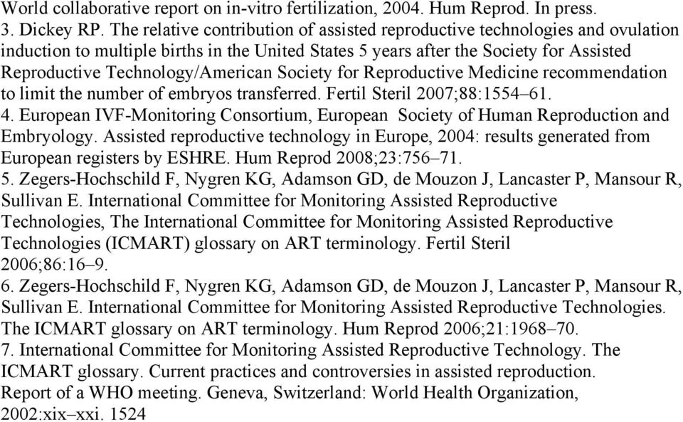 Society for Reproductive Medicine recommendation to limit the number of embryos transferred. Fertil Steril 2007;88:1554 61. 4.