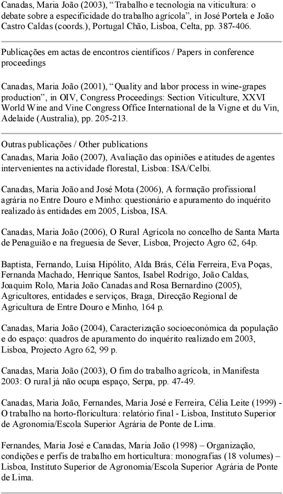 Publicações em actas de encontros científicos / Papers in conference proceedings Canadas, Maria João (2001), Quality and labor process in wine-grapes production, in OIV, Congress Proceedings: Section