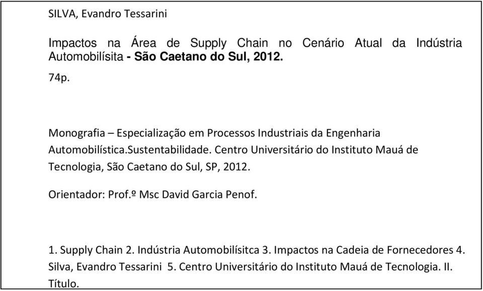 Centro Universitário do Instituto Mauá de Tecnologia, São Caetano do Sul, SP, 2012. Orientador: Prof.º Msc David Garcia Penof. 1.