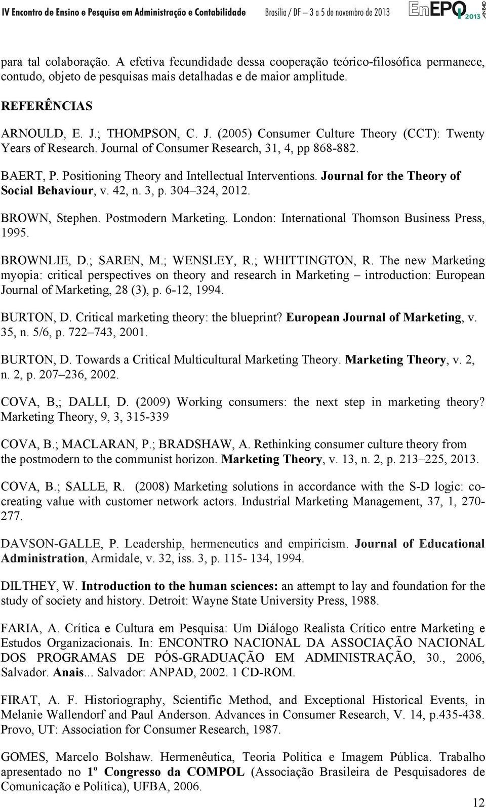 Journal for the Theory of Social Behaviour, v. 42, n. 3, p. 304 324, 2012. BROWN, Stephen. Postmodern Marketing. London: International Thomson Business Press, 1995. BROWNLIE, D.; SAREN, M.