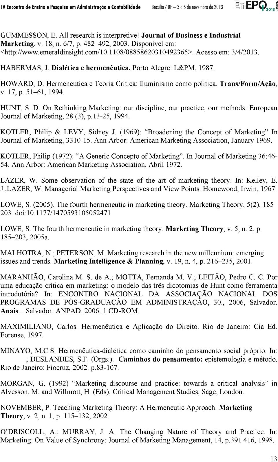 HUNT, S. D. On Rethinking Marketing: our discipline, our practice, our methods: European Journal of Marketing, 28 (3), p.13-25, 1994. KOTLER, Philip & LEVY, Sidney J.