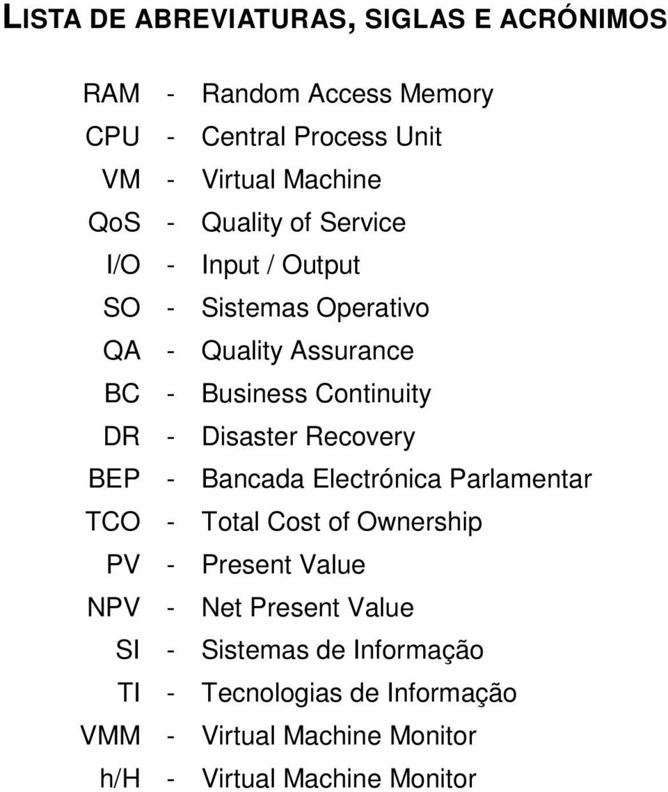 Disaster Recovery BEP - Bancada Electrónica Parlamentar TCO - Total Cost of Ownership PV - Present Value NPV - Net