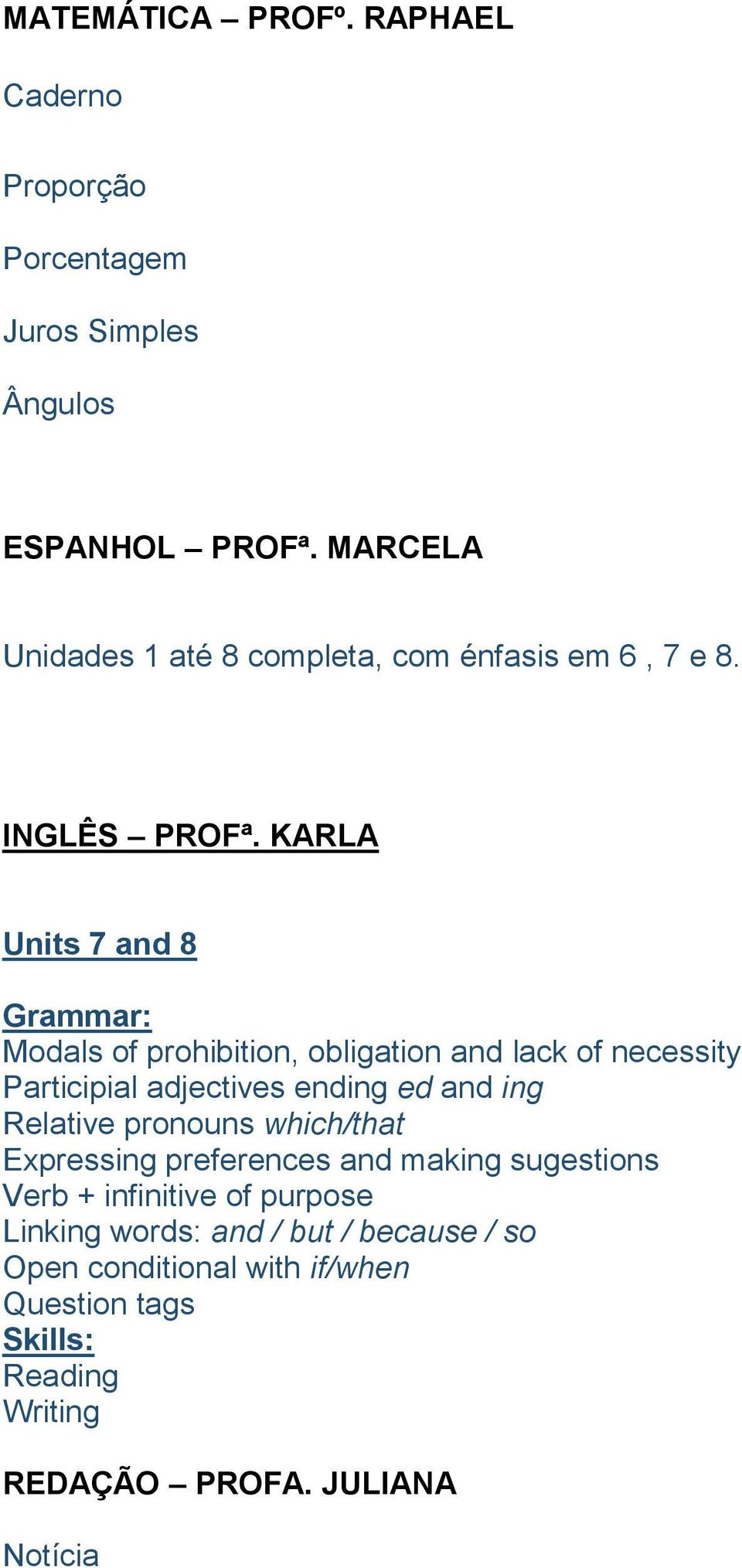 KARLA Units 7 and 8 Grammar: Modals of prohibition, obligation and lack of necessity Participial adjectives ending ed and ing