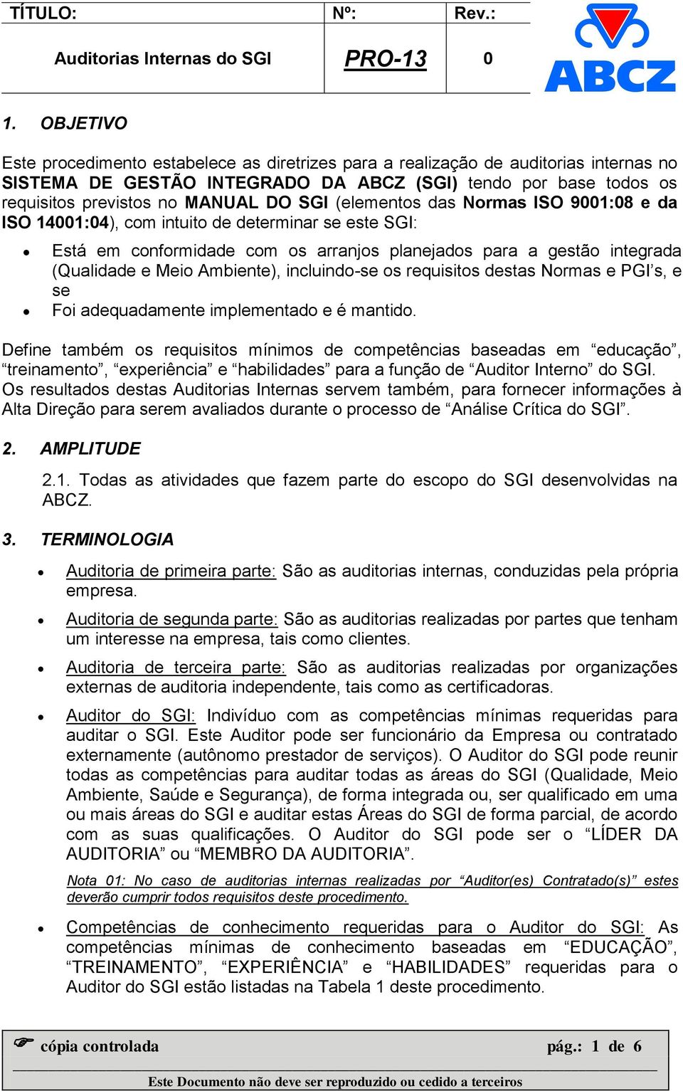incluindo-se os requisitos destas Normas e PGI s, e se Foi adequadamente implementado e é mantido.