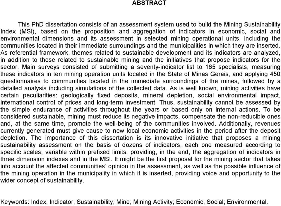 As referential framework, themes related to sustainable development and its indicators are analyzed, in addition to those related to sustainable mining and the initiatives that propose indicators for